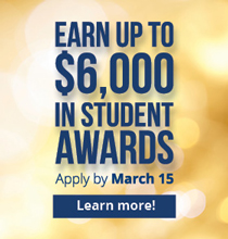 Earn up to $6000 in Student Awards Apply by March 15, 2018