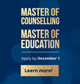 Master of Counselling & Master of Education Apply by December 1 2017