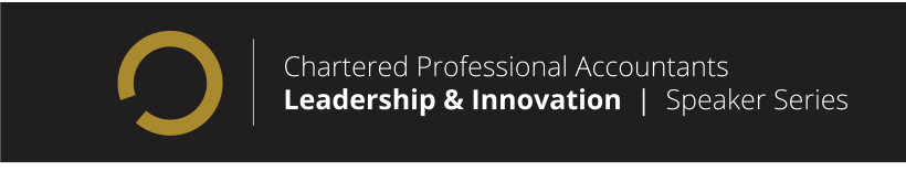 Chartered Professional Accountants Leadership and Innovation Speaker Series banner