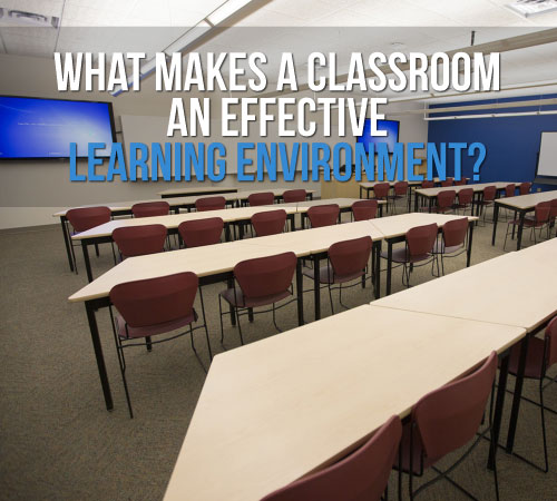 Impact Of Classroom Design On Teaching And Learning ~ What makes a classroom an effective learning environment