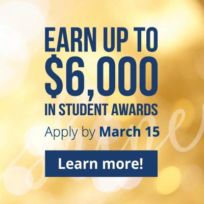 Earn up to $6000 in Student Awards Apply by March 15