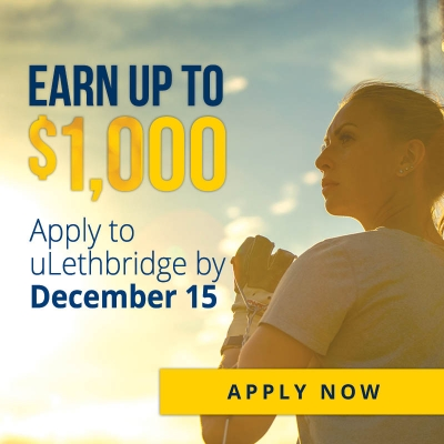 Earn up to 1000 apply to ulethbridge by December 15th