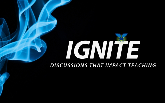 Ignite: Discussions that Impact Teaching